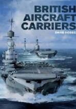 British Aircraft Carriers: Design, Development & Service Histories