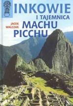 Inkowie i tajemnica Machu Picchu: Jacek Walczak